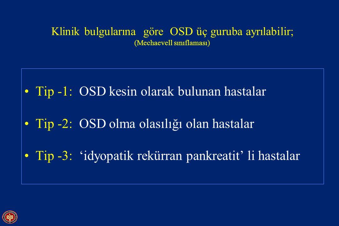 Klinik bulgularına göre OSD üç guruba ayrılabilir; (Mechaevell sınıflaması) Tip -1: OSD kesin olarak bulunan hastalar Tip -2: OSD olma olasılığı olan