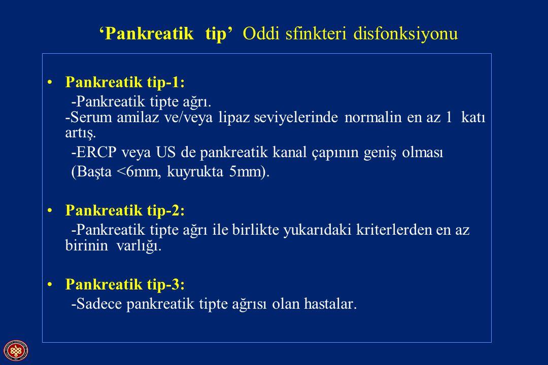 'Pankreatik tip' Oddi sfinkteri disfonksiyonu Pankreatik tip-1: -Pankreatik tipte ağrı. -Serum amilaz ve/veya lipaz seviyelerinde normalin en az 1 kat