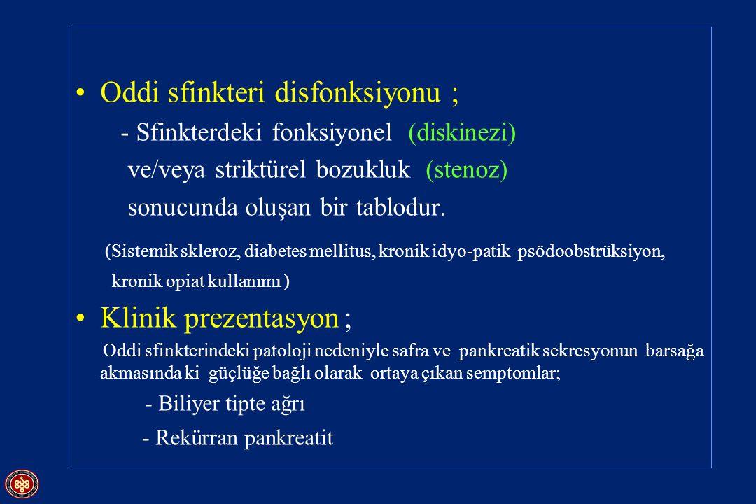 Oddi sfinkteri disfonksiyonu ; - Sfinkterdeki fonksiyonel (diskinezi) ve/veya striktürel bozukluk (stenoz) sonucunda oluşan bir tablodur. (Sistemik sk