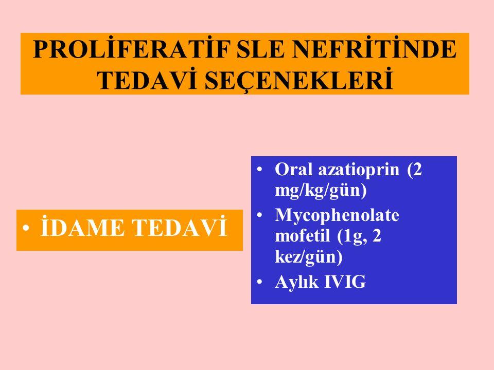 PROLİFERATİF SLE NEFRİTİNDE TEDAVİ SEÇENEKLERİ İDAME TEDAVİ Oral azatioprin (2 mg/kg/gün) Mycophenolate mofetil (1g, 2 kez/gün) Aylık IVIG
