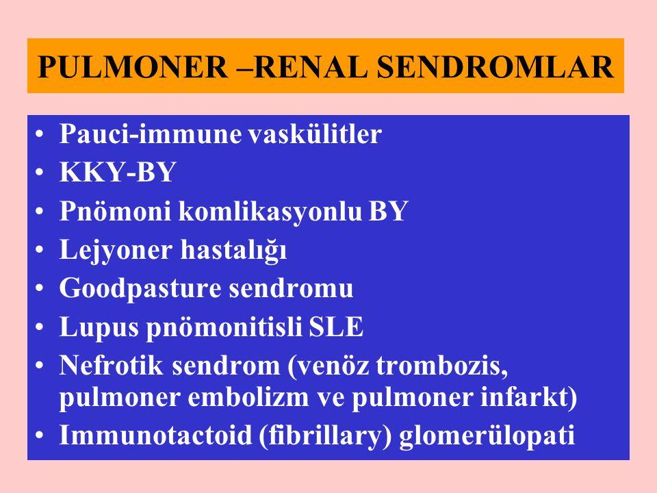 PULMONER –RENAL SENDROMLAR Pauci-immune vaskülitler KKY-BY Pnömoni komlikasyonlu BY Lejyoner hastalığı Goodpasture sendromu Lupus pnömonitisli SLE Nef