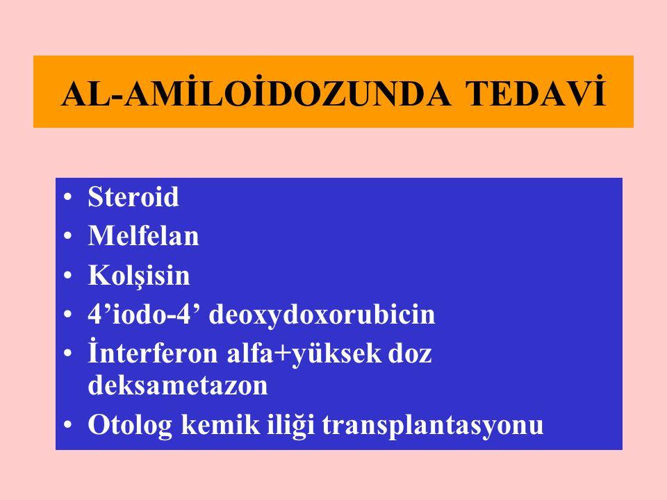 AL-AMİLOİDOZUNDA TEDAVİ Steroid Melfelan Kolşisin 4'iodo-4' deoxydoxorubicin İnterferon alfa+yüksek doz deksametazon Otolog kemik iliği transplantasyo