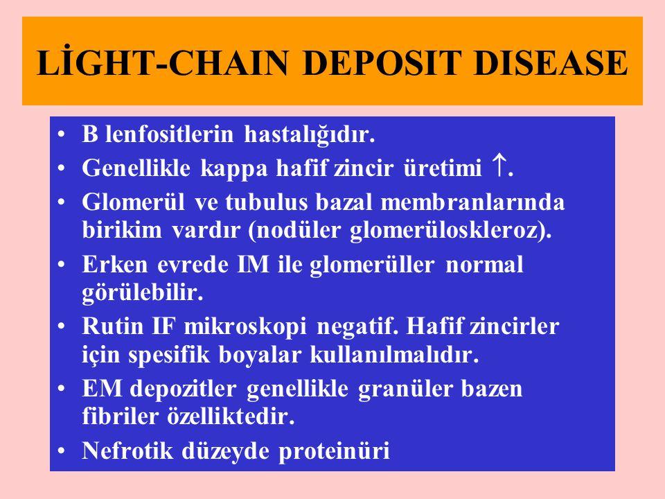 LİGHT-CHAIN DEPOSIT DISEASE B lenfositlerin hastalığıdır. Genellikle kappa hafif zincir üretimi . Glomerül ve tubulus bazal membranlarında birikim va