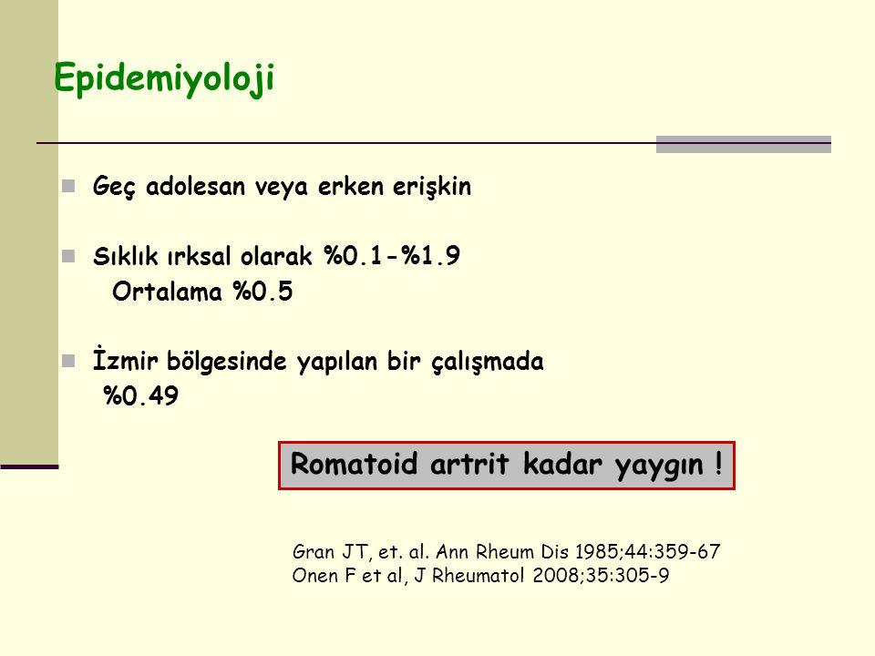 Epidemiyoloji Geç adolesan veya erken erişkin Sıklık ırksal olarak %0.1-%1.9 Ortalama %0.5 İzmir bölgesinde yapılan bir çalışmada %0.49 Gran JT, et.