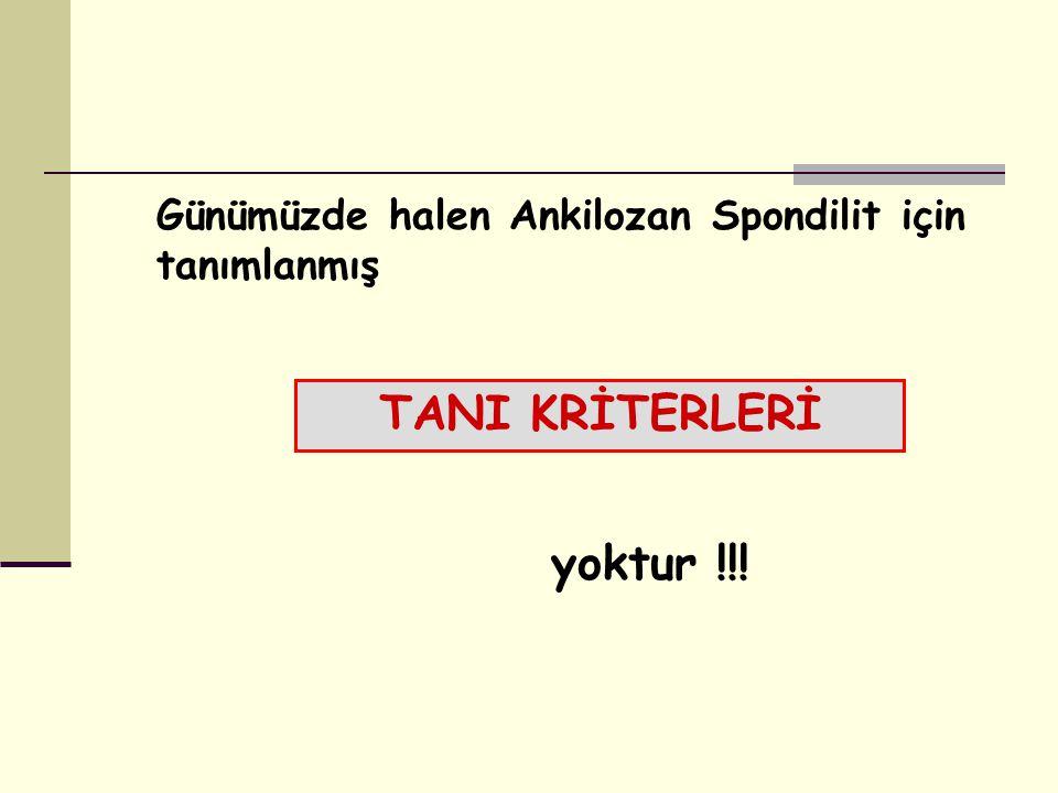 Günümüzde halen Ankilozan Spondilit için tanımlanmış TANI KRİTERLERİ yoktur !!!