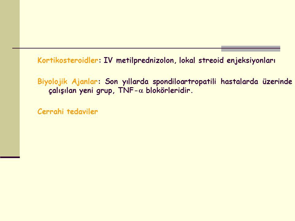 Kortikosteroidler: IV metilprednizolon, lokal streoid enjeksiyonları Biyolojik Ajanlar: Son yıllarda spondiloartropatili hastalarda üzerinde çalışılan
