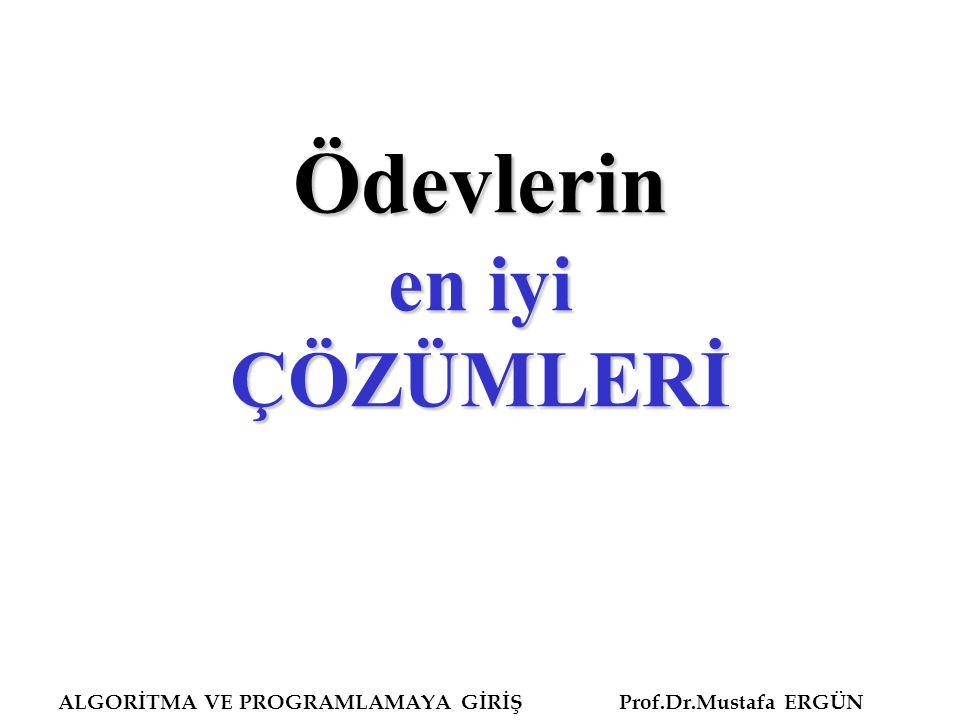 ALGORİTMA VE PROGRAMLAMAYA GİRİŞ Prof.Dr.Mustafa ERGÜN Ödevlerin en iyi ÇÖZÜMLERİ
