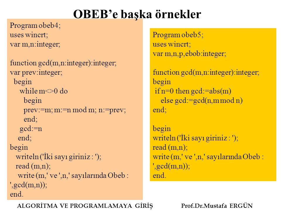 ALGORİTMA VE PROGRAMLAMAYA GİRİŞ Prof.Dr.Mustafa ERGÜN Program obeb4; uses wincrt; var m,n:integer; function gcd(m,n:integer):integer; var prev:intege