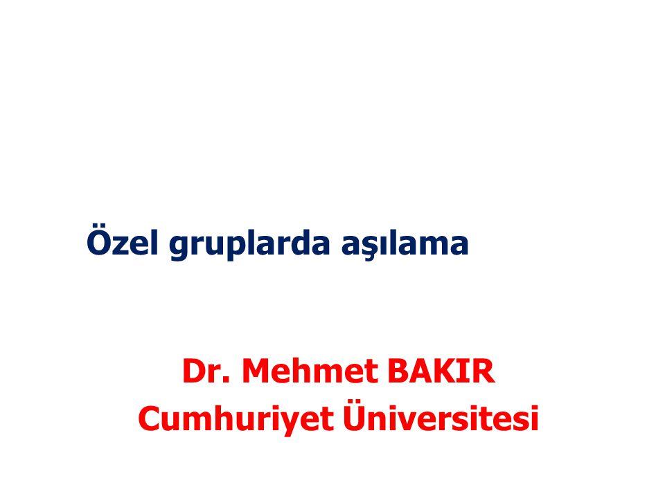 Özel gruplarda aşılama Dr. Mehmet BAKIR Cumhuriyet Üniversitesi