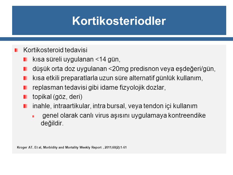 Kortikosteriodler Kortikosteroid tedavisi kısa süreli uygulanan <14 gün, düşük orta doz uygulanan <20mg predisnon veya eşdeğeri/gün, kısa etkili prepa