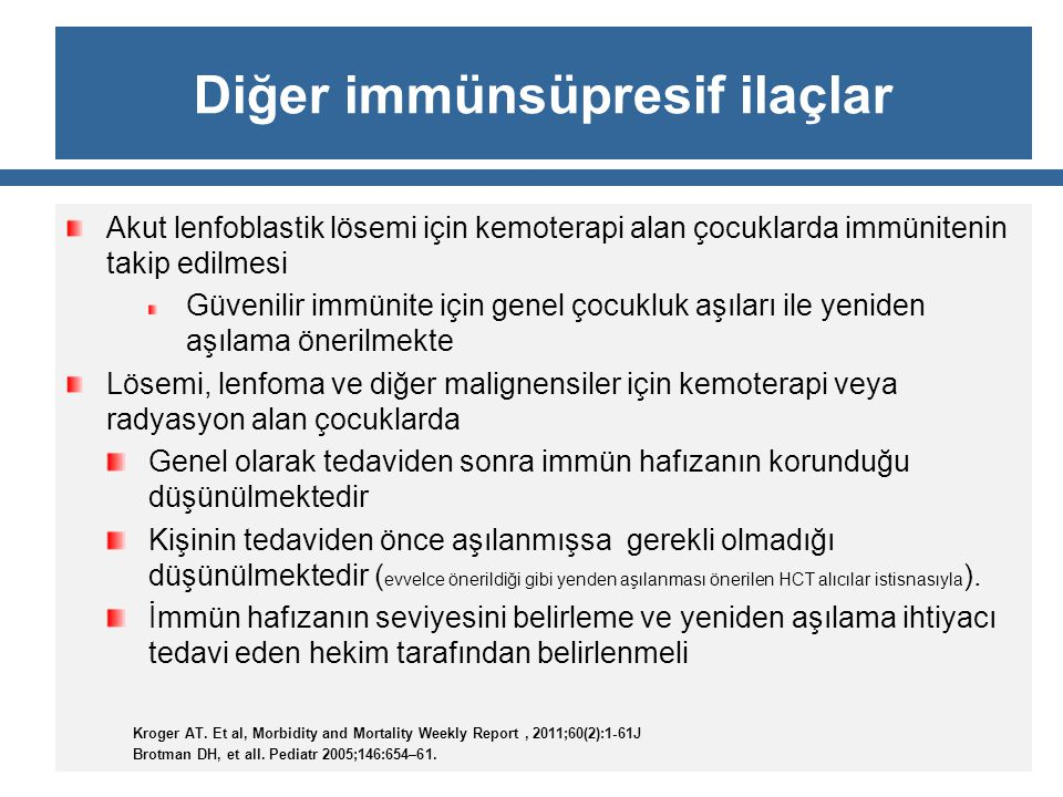 Diğer immünsüpresif ilaçlar Akut lenfoblastik lösemi için kemoterapi alan çocuklarda immünitenin takip edilmesi Güvenilir immünite için genel çocukluk