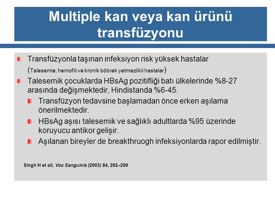 Multiple kan veya kan ürünü transfüzyonu Transfüzyonla taşınan infeksiyon risk yüksek hastalar ( Talesemia, hemofili ve kronik böbrek yetmezlikli hast