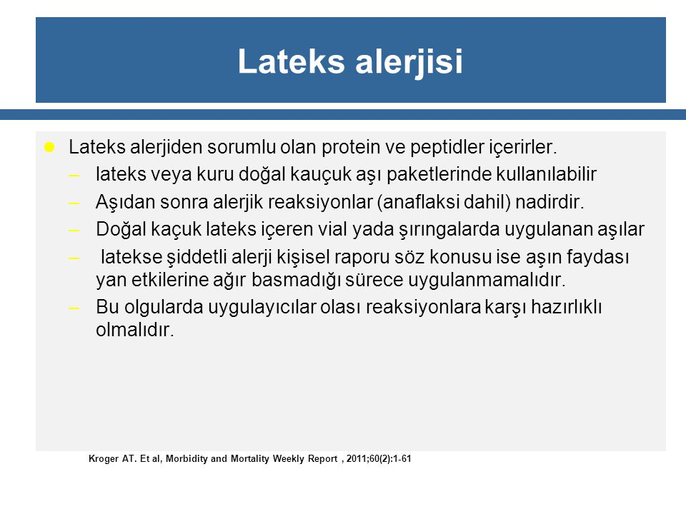 Lateks alerjisi Lateks alerjiden sorumlu olan protein ve peptidler içerirler. –lateks veya kuru doğal kauçuk aşı paketlerinde kullanılabilir –Aşıdan s