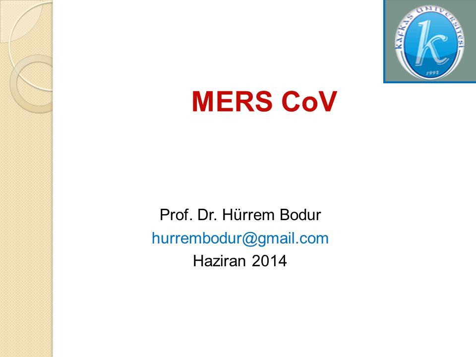 MERS CoV Prof. Dr. Hürrem Bodur hurrembodur@gmail.com Haziran 2014