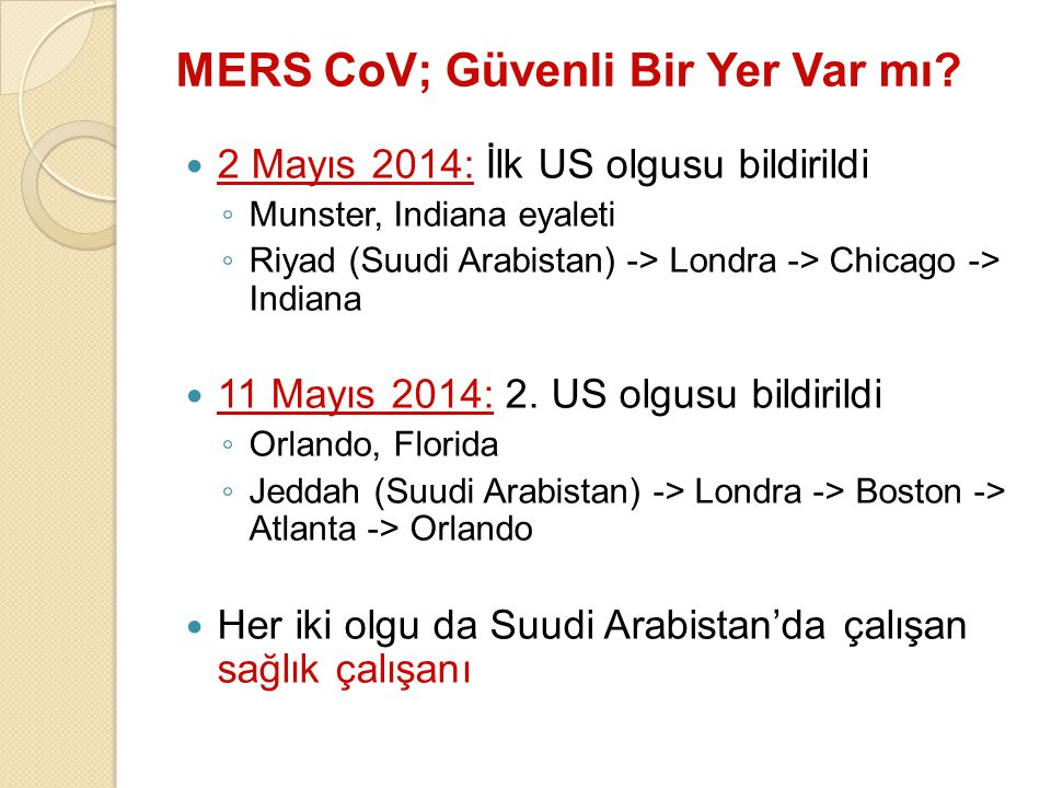 MERS CoV; Güvenli Bir Yer Var mı? 2 Mayıs 2014: İlk US olgusu bildirildi ◦ Munster, Indiana eyaleti ◦ Riyad (Suudi Arabistan) -> Londra -> Chicago ->