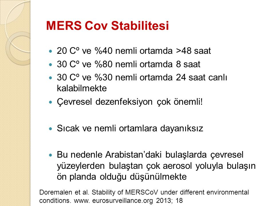 MERS Cov Stabilitesi 20 Cº ve %40 nemli ortamda >48 saat 30 Cº ve %80 nemli ortamda 8 saat 30 Cº ve %30 nemli ortamda 24 saat canlı kalabilmekte Çevre