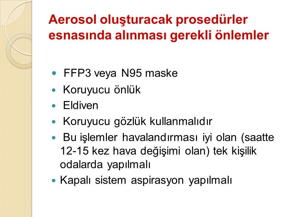 Aerosol oluşturacak prosedürler esnasında alınması gerekli önlemler FFP3 veya N95 maske Koruyucu önlük Eldiven Koruyucu gözlük kullanmalıdır Bu işleml