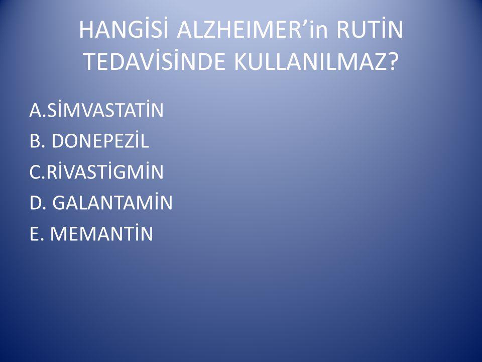 HANGİSİ ALZHEIMER'in RUTİN TEDAVİSİNDE KULLANILMAZ.