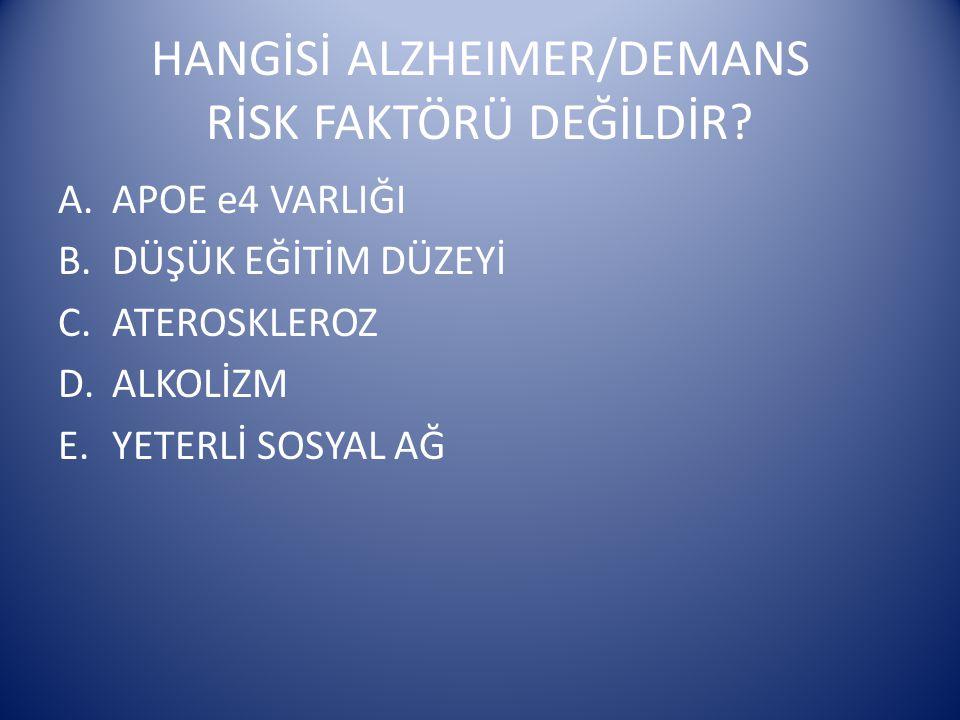 HANGİSİ ALZHEIMER/DEMANS RİSK FAKTÖRÜ DEĞİLDİR.