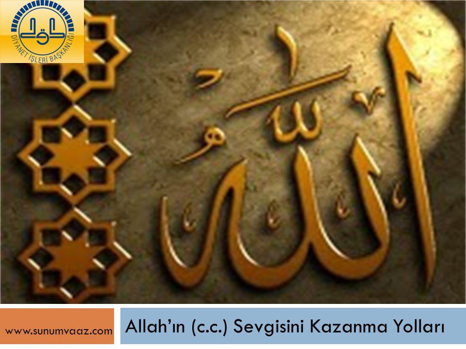 Allah'ın (c.c.) Sevgisini Kazanma Yolları www.sunumvaaz.com
