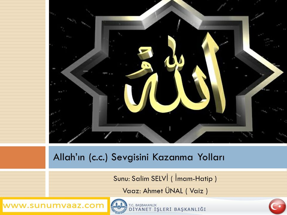 Sunu: Salim SELV İ ( İ mam-Hatip ) Vaaz: Ahmet ÜNAL ( Vaiz ) Allah'ın (c.c.) Sevgisini Kazanma Yolları