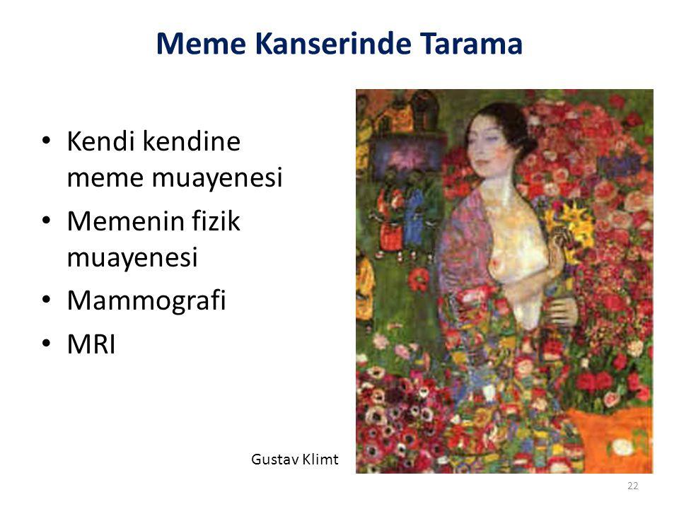 Meme Kanserinde Tarama Gustav Klimt Kendi kendine meme muayenesi Memenin fizik muayenesi Mammografi MRI 22