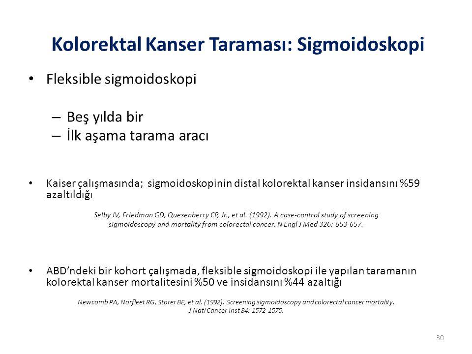 Fleksible sigmoidoskopi – Beş yılda bir – İlk aşama tarama aracı Kaiser çalışmasında; sigmoidoskopinin distal kolorektal kanser insidansını %59 azaltı