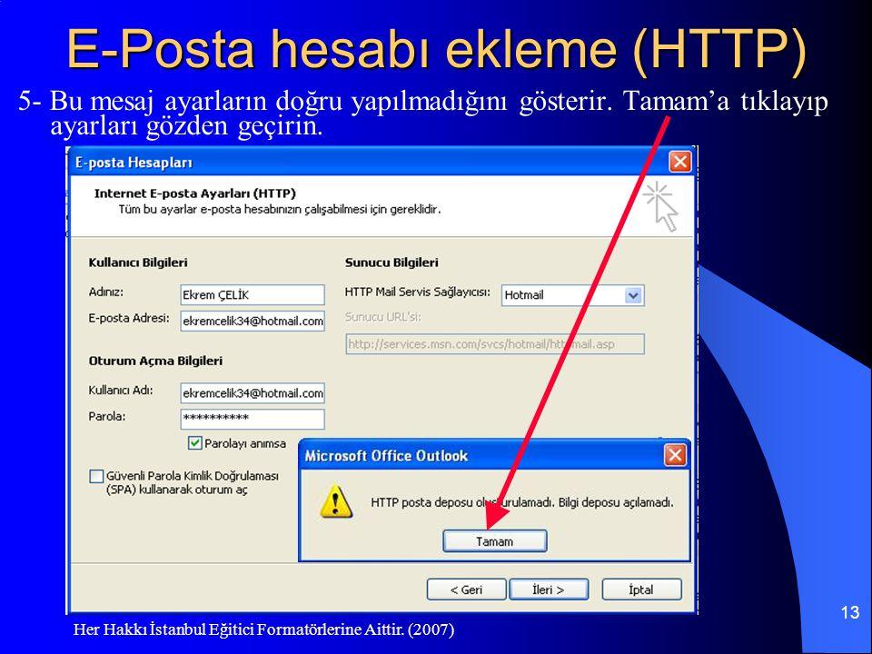Her Hakkı İstanbul Eğitici Formatörlerine Aittir. (2007) 13 E-Posta hesabı ekleme (HTTP) 5- Bu mesaj ayarların doğru yapılmadığını gösterir. Tamam'a t