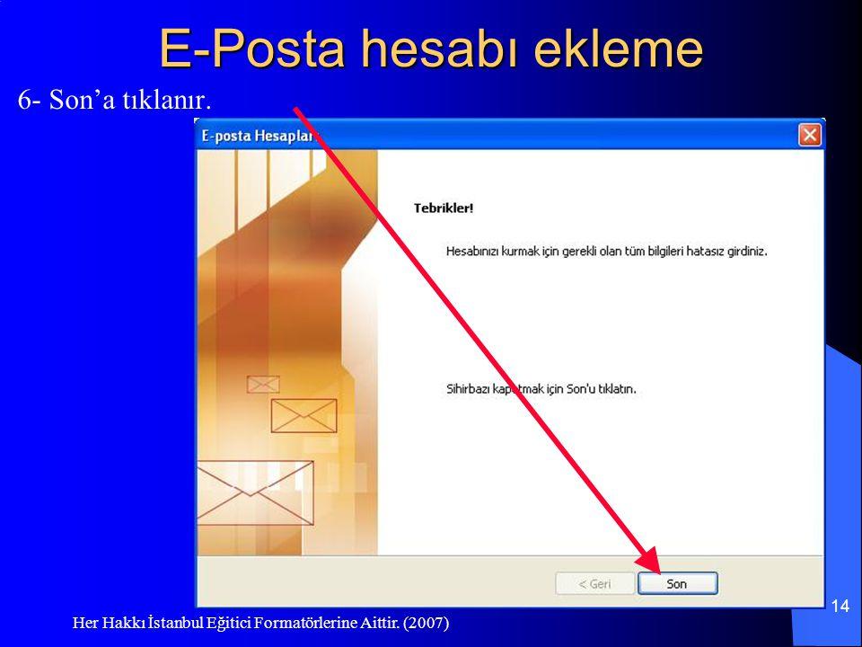 Her Hakkı İstanbul Eğitici Formatörlerine Aittir. (2007) 14 E-Posta hesabı ekleme 6- Son'a tıklanır.