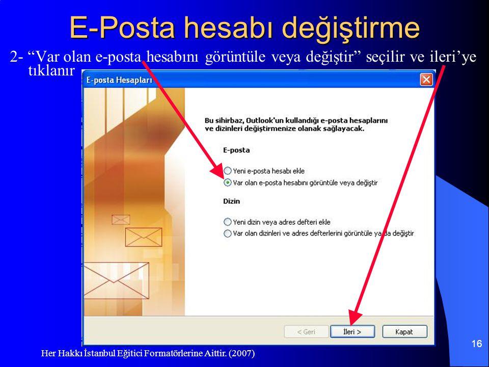 """Her Hakkı İstanbul Eğitici Formatörlerine Aittir. (2007) 16 E-Posta hesabı değiştirme 2- """"Var olan e-posta hesabını görüntüle veya değiştir"""" seçilir v"""