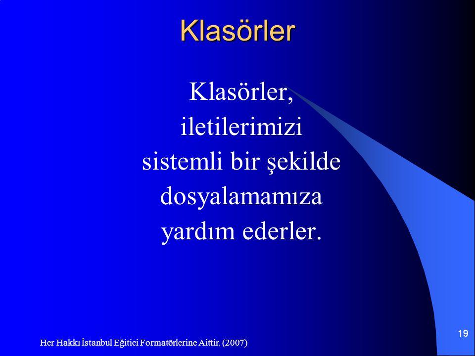 Her Hakkı İstanbul Eğitici Formatörlerine Aittir. (2007) 19Klasörler Klasörler, iletilerimizi sistemli bir şekilde dosyalamamıza yardım ederler.