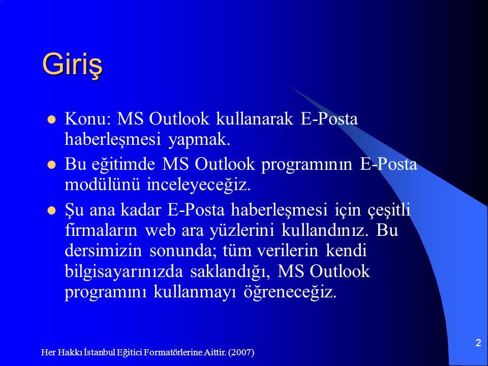 Her Hakkı İstanbul Eğitici Formatörlerine Aittir. (2007) 2 Giriş Konu: MS Outlook kullanarak E-Posta haberleşmesi yapmak. Bu eğitimde MS Outlook progr