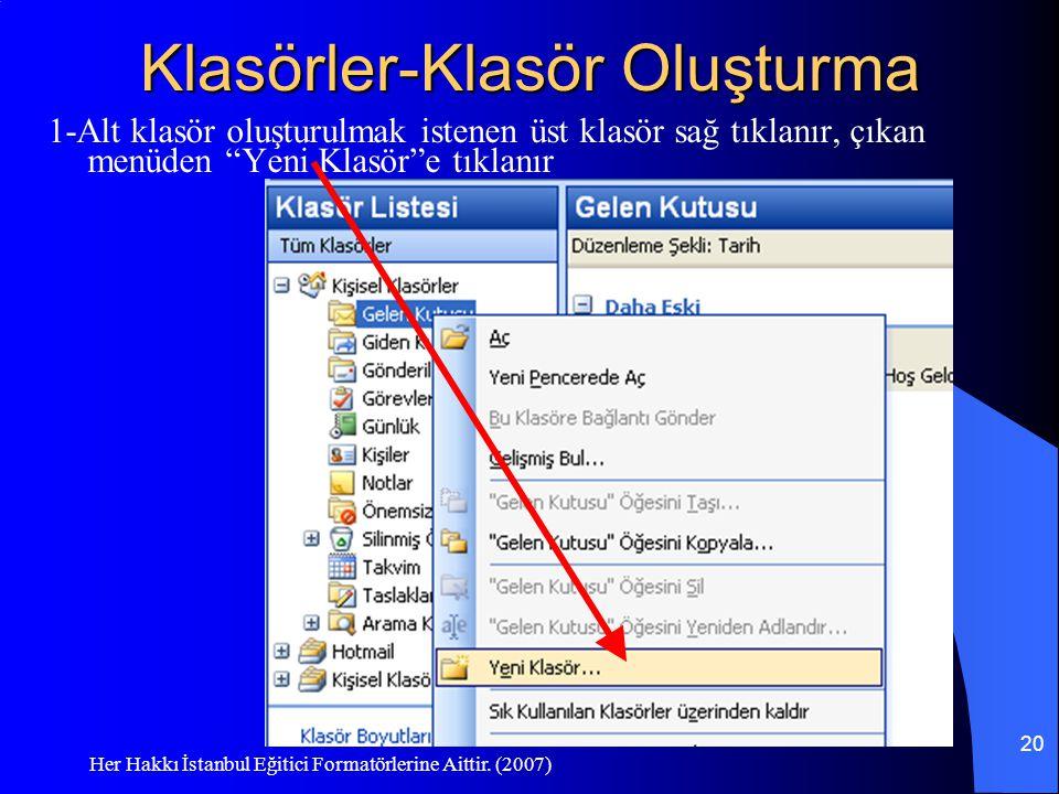 Her Hakkı İstanbul Eğitici Formatörlerine Aittir. (2007) 20 Klasörler-Klasör Oluşturma 1-Alt klasör oluşturulmak istenen üst klasör sağ tıklanır, çıka