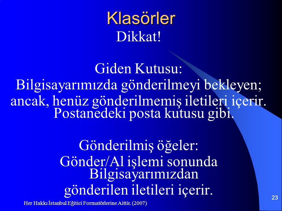Her Hakkı İstanbul Eğitici Formatörlerine Aittir. (2007) 23Klasörler Dikkat! Giden Kutusu: Bilgisayarımızda gönderilmeyi bekleyen; ancak, henüz gönder