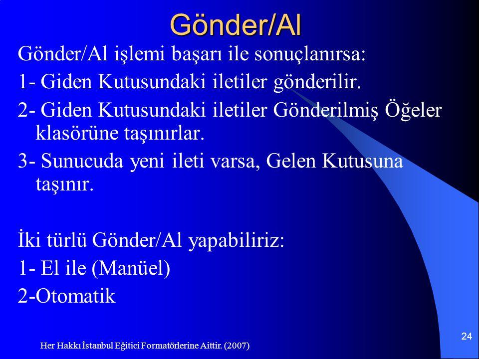 Her Hakkı İstanbul Eğitici Formatörlerine Aittir. (2007) 24Gönder/Al Gönder/Al işlemi başarı ile sonuçlanırsa: 1- Giden Kutusundaki iletiler gönderili
