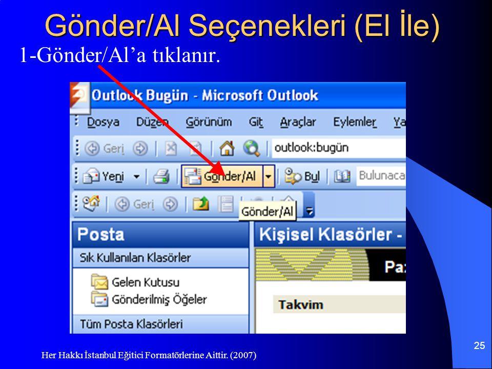 Her Hakkı İstanbul Eğitici Formatörlerine Aittir. (2007) 25 Gönder/Al Seçenekleri (El İle) 1-Gönder/Al'a tıklanır.