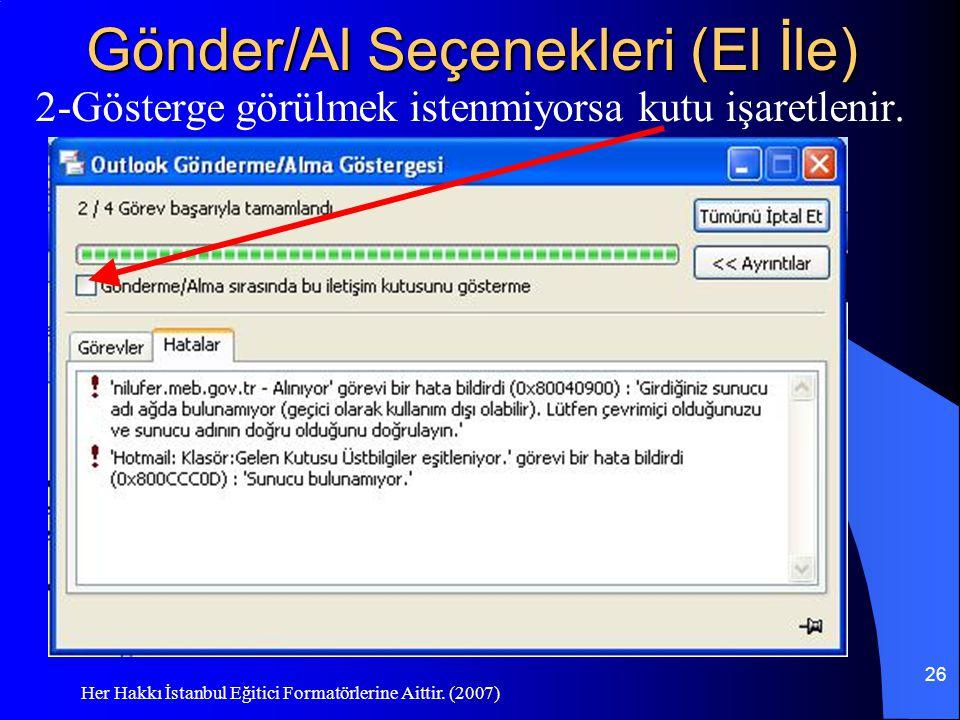 Her Hakkı İstanbul Eğitici Formatörlerine Aittir. (2007) 26 Gönder/Al Seçenekleri (El İle) 2-Gösterge görülmek istenmiyorsa kutu işaretlenir.