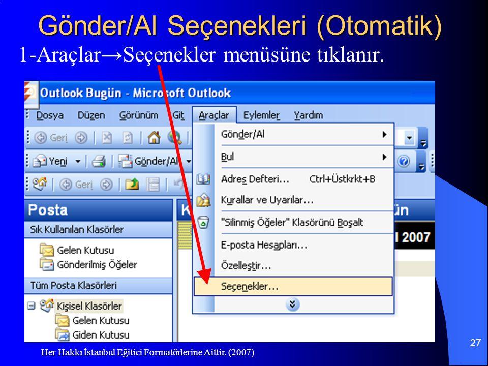 Her Hakkı İstanbul Eğitici Formatörlerine Aittir. (2007) 27 Gönder/Al Seçenekleri (Otomatik) 1-Araçlar→Seçenekler menüsüne tıklanır.