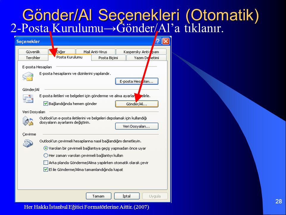 Her Hakkı İstanbul Eğitici Formatörlerine Aittir. (2007) 28 Gönder/Al Seçenekleri (Otomatik) 2-Posta Kurulumu→Gönder/Al'a tıklanır.