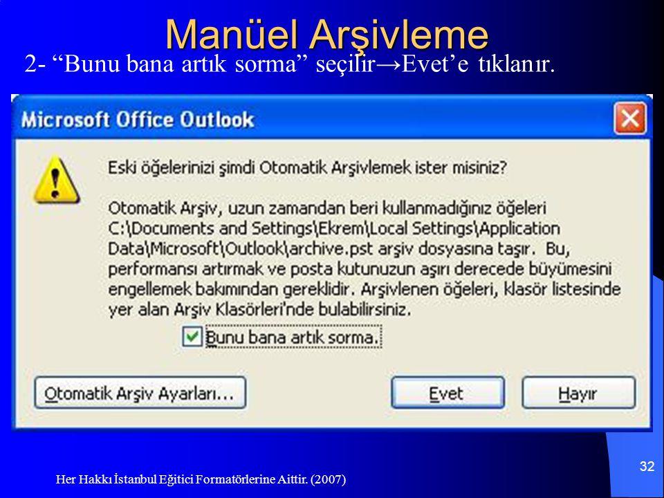"""Her Hakkı İstanbul Eğitici Formatörlerine Aittir. (2007) 32 Manüel Arşivleme 2- """"Bunu bana artık sorma"""" seçilir→Evet'e tıklanır."""