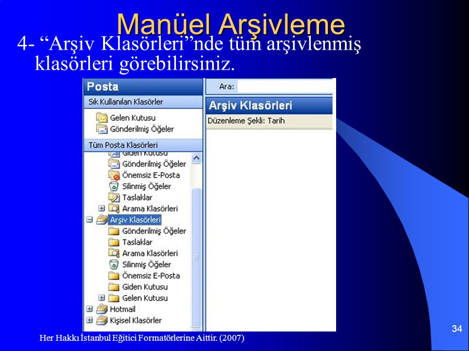 """Her Hakkı İstanbul Eğitici Formatörlerine Aittir. (2007) 34 Manüel Arşivleme 4- """"Arşiv Klasörleri""""nde tüm arşivlenmiş klasörleri görebilirsiniz."""