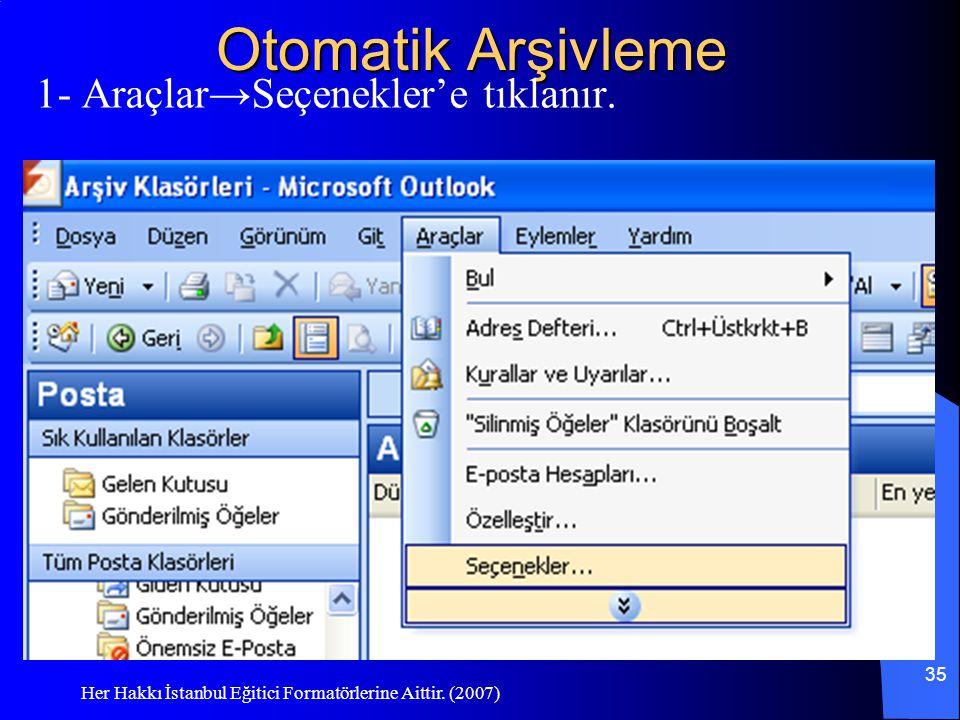 Her Hakkı İstanbul Eğitici Formatörlerine Aittir. (2007) 35 Otomatik Arşivleme 1- Araçlar→Seçenekler'e tıklanır.