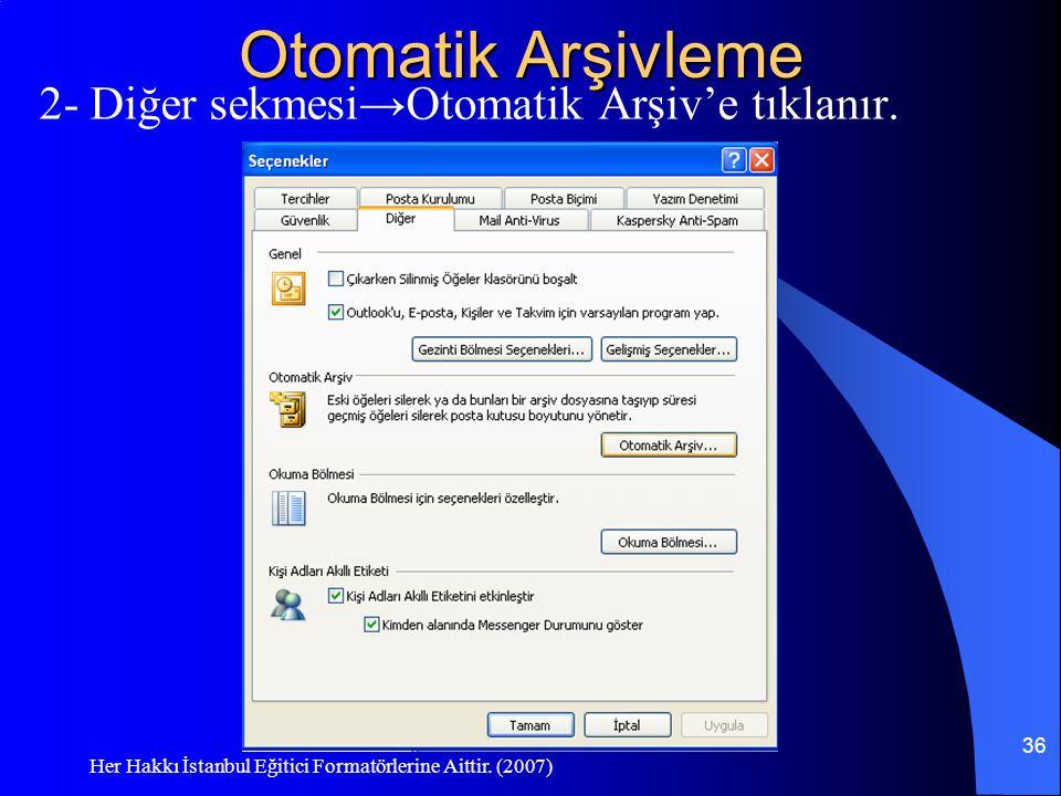 Her Hakkı İstanbul Eğitici Formatörlerine Aittir. (2007) 36 Otomatik Arşivleme 2- Diğer sekmesi→Otomatik Arşiv'e tıklanır.