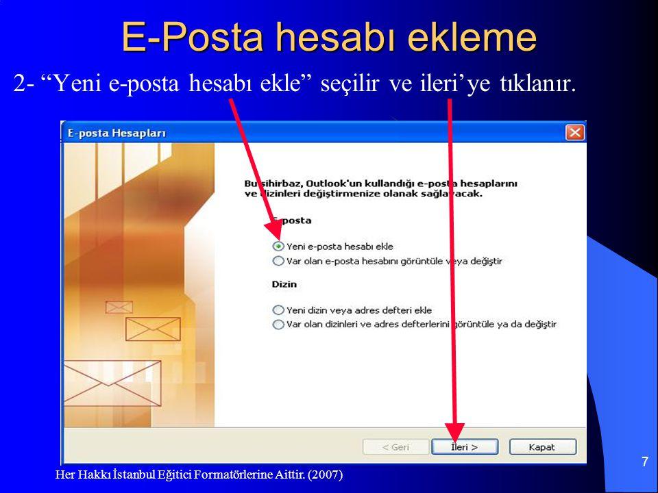 """Her Hakkı İstanbul Eğitici Formatörlerine Aittir. (2007) 7 E-Posta hesabı ekleme 2- """"Yeni e-posta hesabı ekle"""" seçilir ve ileri'ye tıklanır."""