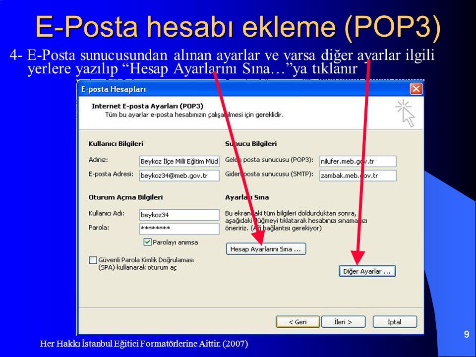 Her Hakkı İstanbul Eğitici Formatörlerine Aittir. (2007) 9 E-Posta hesabı ekleme (POP3) 4- E-Posta sunucusundan alınan ayarlar ve varsa diğer ayarlar