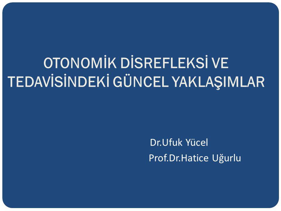OTONOMİK DİSREFLEKSİ VE TEDAVİSİNDEKİ GÜNCEL YAKLAŞIMLAR Dr.Ufuk Yücel Prof.Dr.Hatice Uğurlu