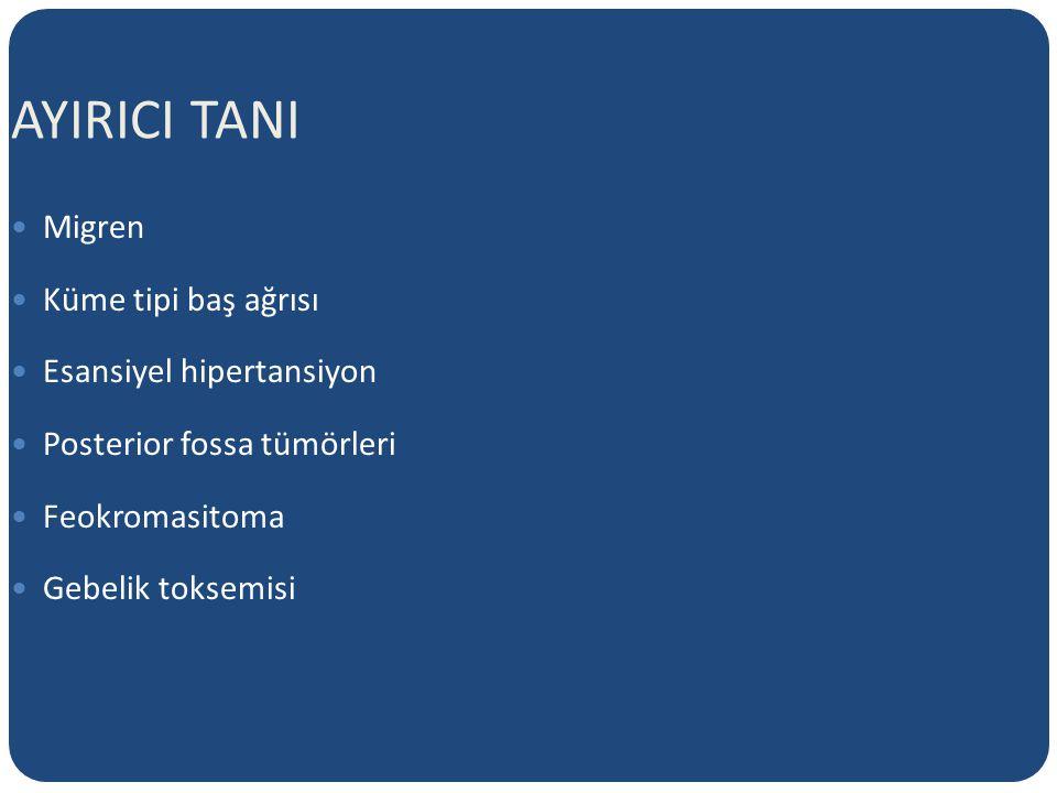 AYIRICI TANI Migren Küme tipi baş ağrısı Esansiyel hipertansiyon Posterior fossa tümörleri Feokromasitoma Gebelik toksemisi