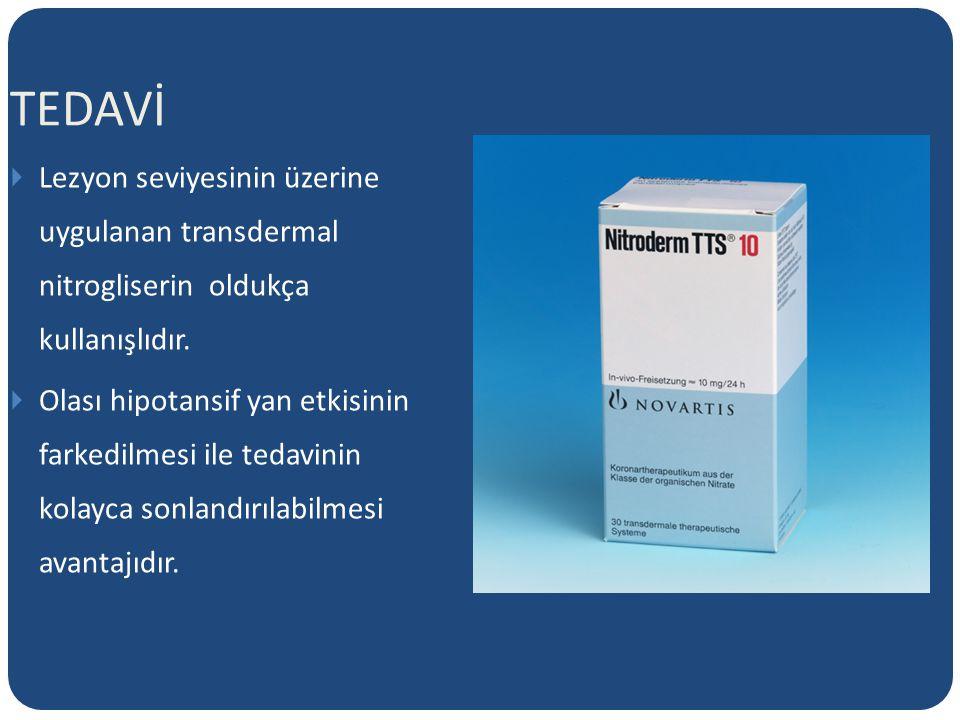 TEDAVİ  Lezyon seviyesinin üzerine uygulanan transdermal nitrogliserin oldukça kullanışlıdır.