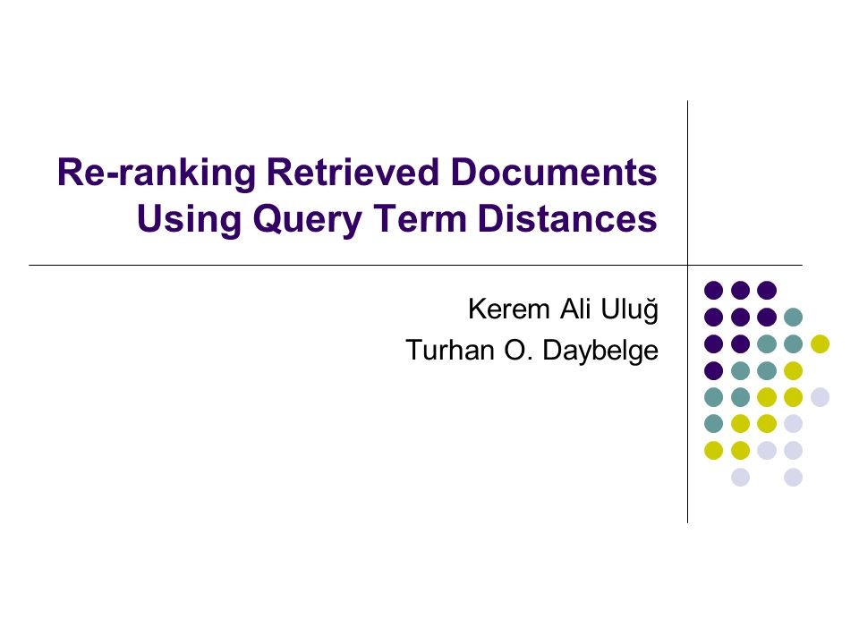Re-ranking Retrieved Documents Using Query Term Distances Kerem Ali Uluğ Turhan O. Daybelge
