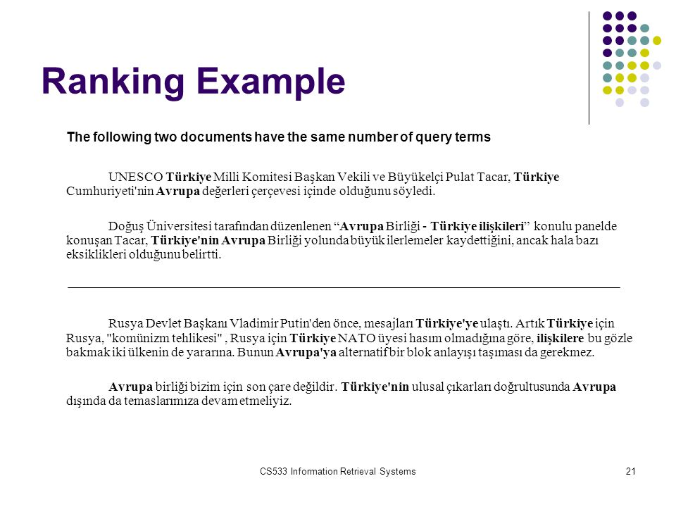 CS533 Information Retrieval Systems21 Ranking Example The following two documents have the same number of query terms UNESCO Türkiye Milli Komitesi Ba